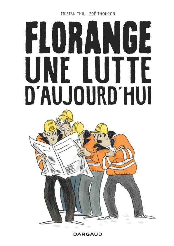 Florange, une lutte d'aujourd'hui de Zoé Thouron et Tristan Thil - Crédits Dargaud-Zoé Thouron